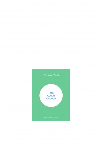 The Calm Coach by Dr Sarah Jane Arnold